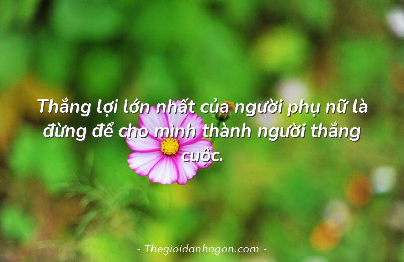 thang loi lon nhat cua nguoi phu nu la dung de cho minh thanh nguoi thang cuoc - Chào mừng bạn đến với Thế giới danh ngôn